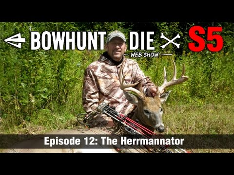 Bowhunt or Die Season 05 Episode 12 – The Herrmannator