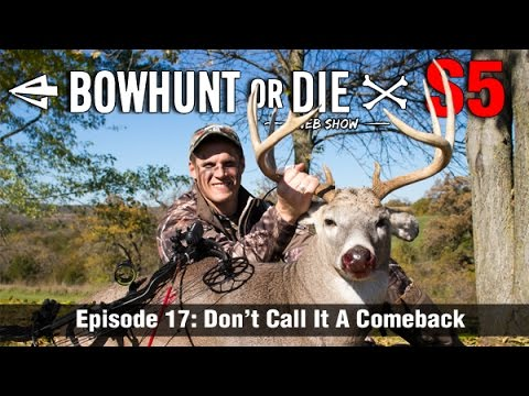 Bowhunt or Die Season 05 Episode 17: Don't Call It A Comeback