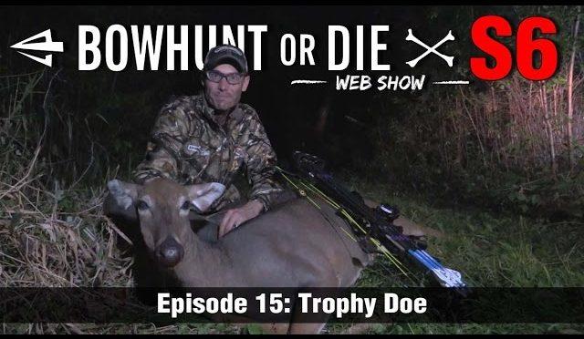 Bowhunt or Die Season 06 Episode 15: Trophy Doe
