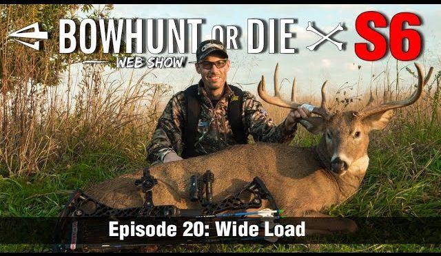 Bowhunt or Die Season  06 Episode 20: Wide Load