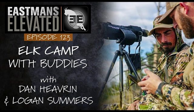 Eastmans' Elevated Episode 123: Elk Hunting Camp with Buddies Logan Summer and Dan Heavrin