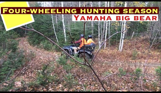 Yamaha big bear four-wheeling in hunting season