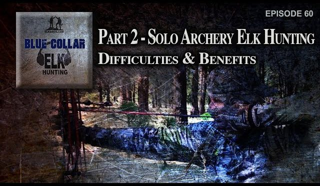 Part 2-Solo Archery Elk Hunting…Difficulties & Benefits
